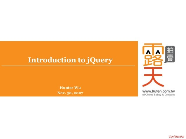 ConfidentialIntroduction to jQueryHunter WuNov. 30, 2007