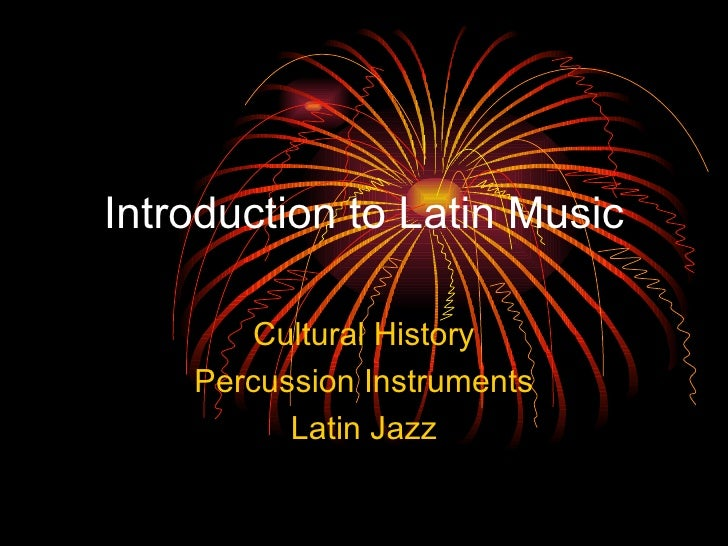 Introduction to Latin Music Cultural History Percussion Instruments Latin Jazz