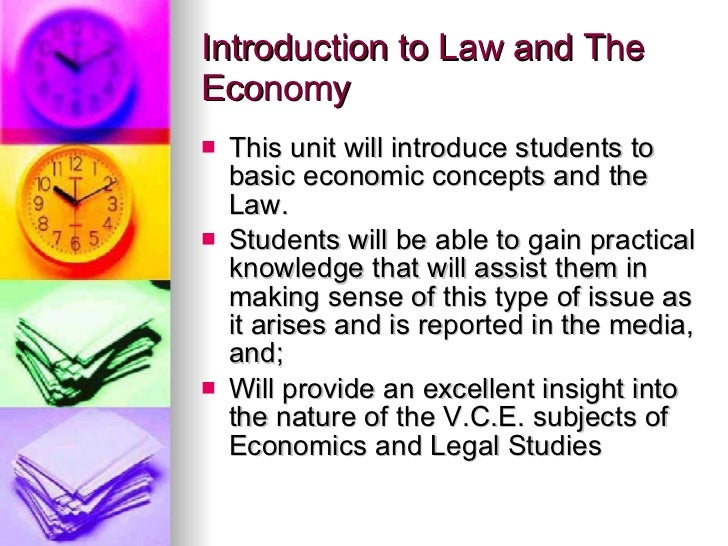 Introduction to Law and The Economy <ul><li>This unit will introduce students to basic economic concepts and the Law. </li...