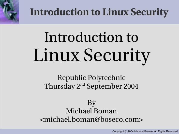 Introduction to Linux Security <ul><ul><li>Introduction to </li></ul></ul><ul><ul><li>Linux Security </li></ul></ul><ul><u...