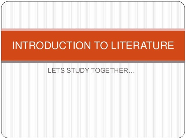 INTRODUCTION TO LITERATURE LETS STUDY TOGETHER…