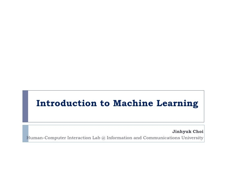 Introduction to Machine Learning                                                              Jinhyuk Choi Human-Computer ...