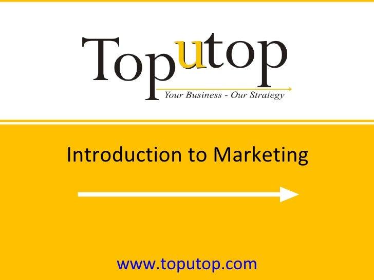 Introduction to Marketing www.toputop.com