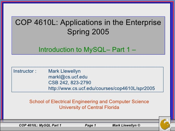 COP 4610L: Applications in the Enterprise Spring 2005 Introduction to MySQL– Part 1 –  School of Electrical Engineering an...