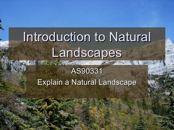 Introduction to Natural Landscapes AS90331 Explain a Natural Landscape