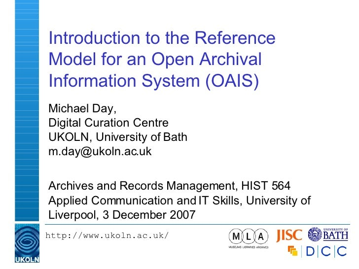 Introduction to the Reference Model for an Open Archival Information System (OAIS) Michael Day, Digital Curation Centre UK...