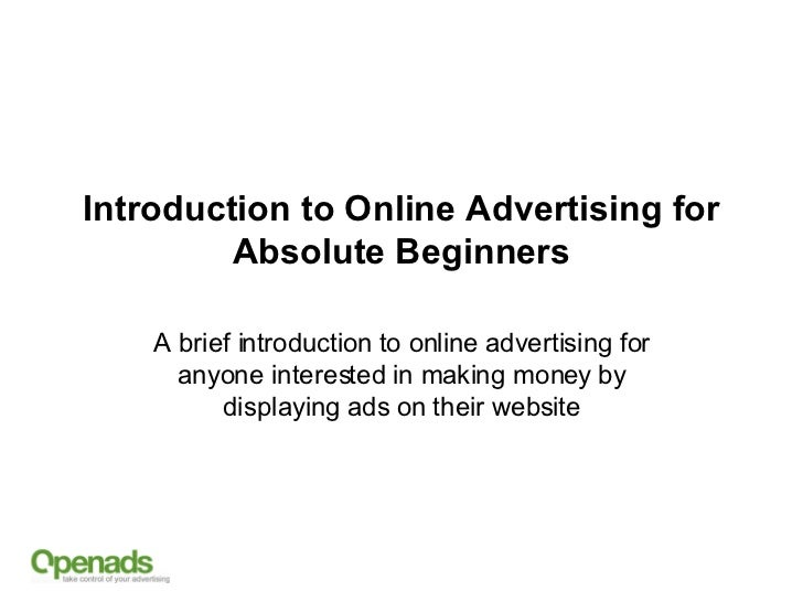 Introduction to Online Advertising for Absolute Beginners A brief introduction to online advertising for anyone interested...
