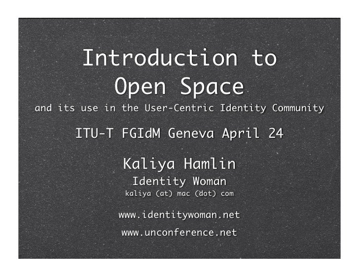 Introduction to            Open Space and its use in the User-Centric Identity Community        ITU-T FGIdM Geneva April 2...