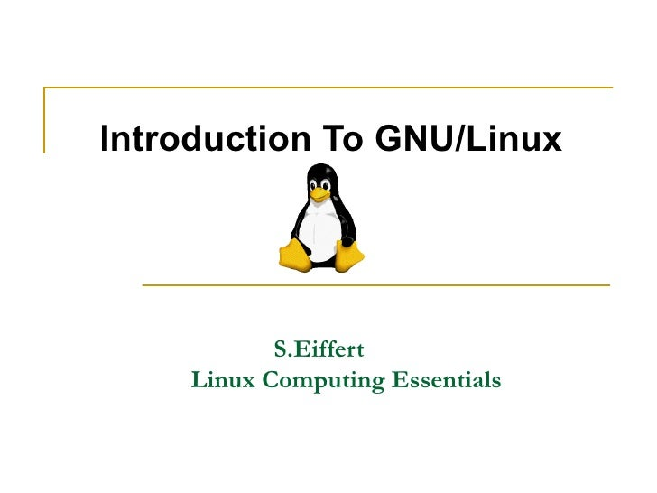 Introduction To GNU/Linux S.Eiffert   Linux Computing Essentials