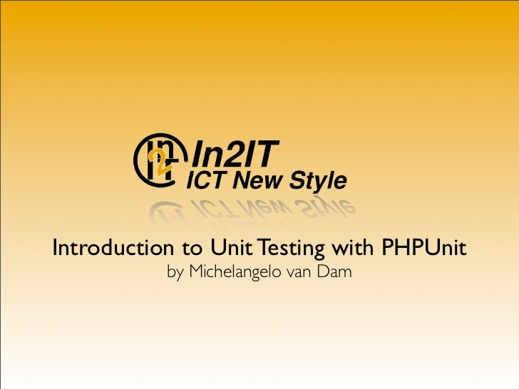 Introduction to Unit Testing with PHPUnit            by Michelangelo van Dam