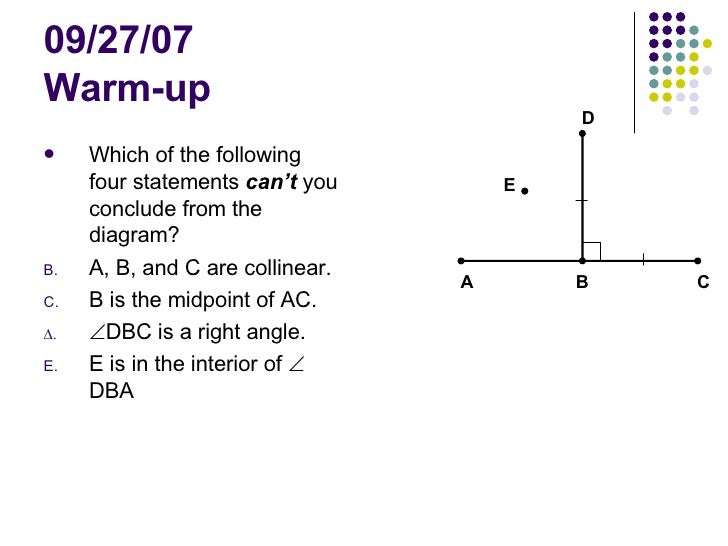 09/27/07 Warm-up <ul><li>Which of the following four statements  can't  you conclude from the diagram? </li></ul><ul><li>A...