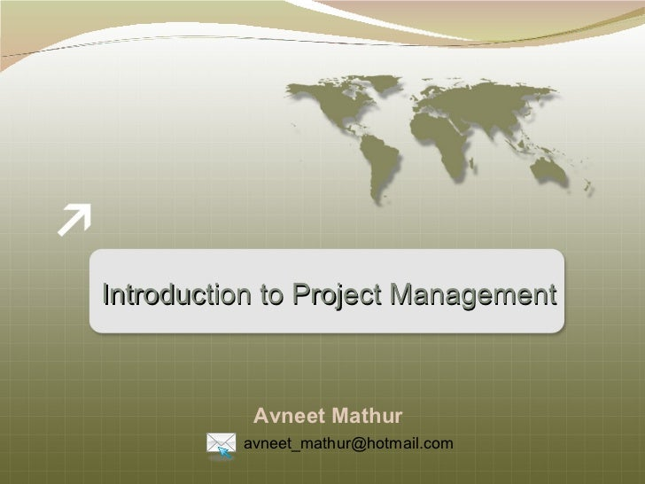 Introduction to Project Management Avneet Mathur [email_address]
