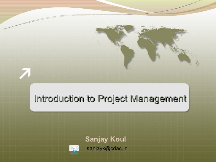 Introduction to Project Management           Sanjay Koul           sanjayk@cdac.in