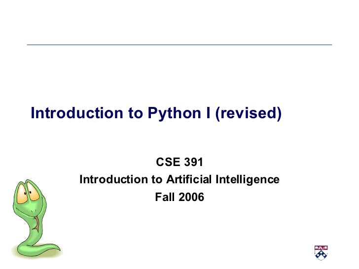 Introduction to Python I (revised) CSE 391 Introduction to Artificial Intelligence Fall 2006