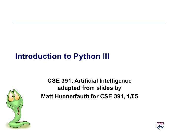 Introduction to Python III CSE 391: Artificial Intelligence adapted from slides by Matt Huenerfauth for CSE 391, 1/05
