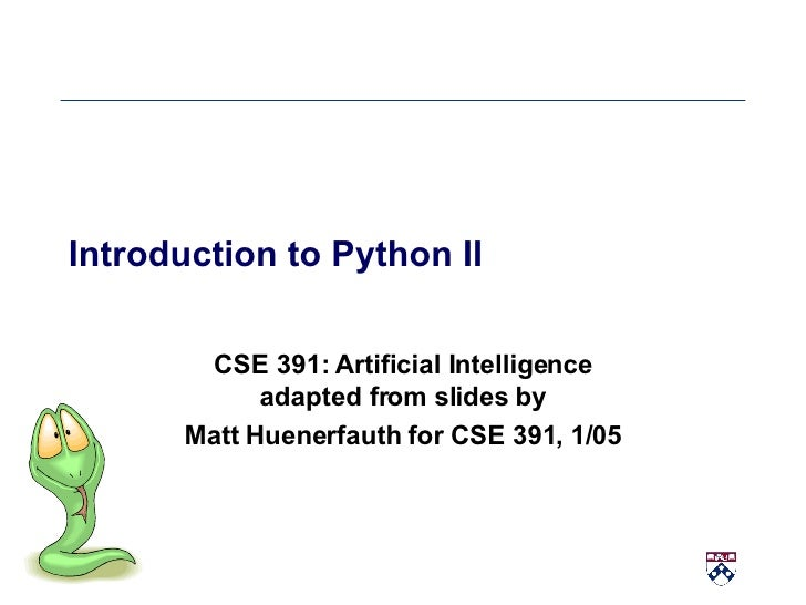 Introduction to Python II CSE 391: Artificial Intelligence adapted from slides by Matt Huenerfauth for CSE 391, 1/05