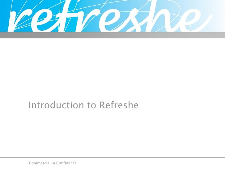 Introduction to Refreshe     Commercial in Confidence