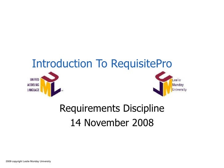 Introduction To RequisitePro Requirements Discipline 14 November 2008