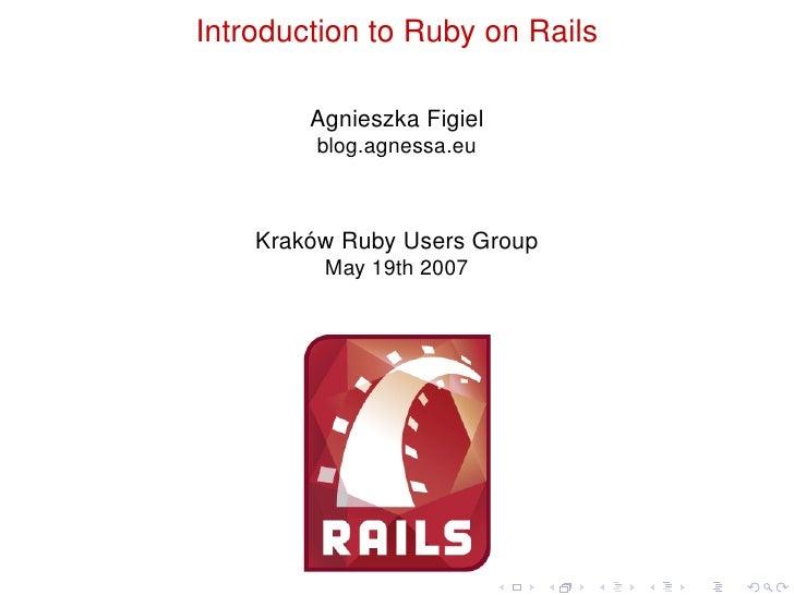 Introduction to Ruby on Rails          Agnieszka Figiel          blog.agnessa.eu        Kraków Ruby Users Group          M...