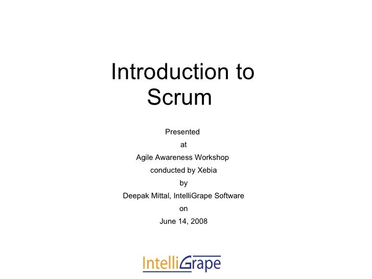 Introduction to  Scrum  <ul><ul><li>Presented  </li></ul></ul><ul><ul><li>at </li></ul></ul><ul><ul><li>Agile Awareness Wo...
