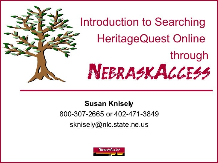 Susan Knisely 800-307-2665 or 402-471-3849 [email_address] Introduction to Searching  HeritageQuest Online  through