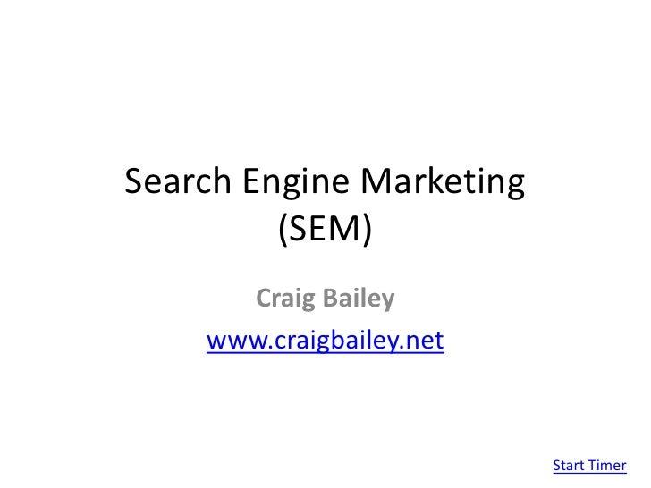 Search Engine Marketing(SEM)<br />Craig Bailey<br />www.craigbailey.net<br />Start Timer<br />