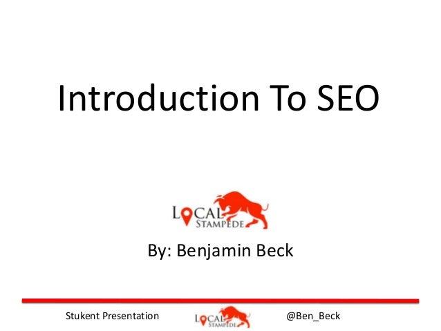 @Ben_BeckStukent Presentation Introduction To SEO By: Benjamin Beck