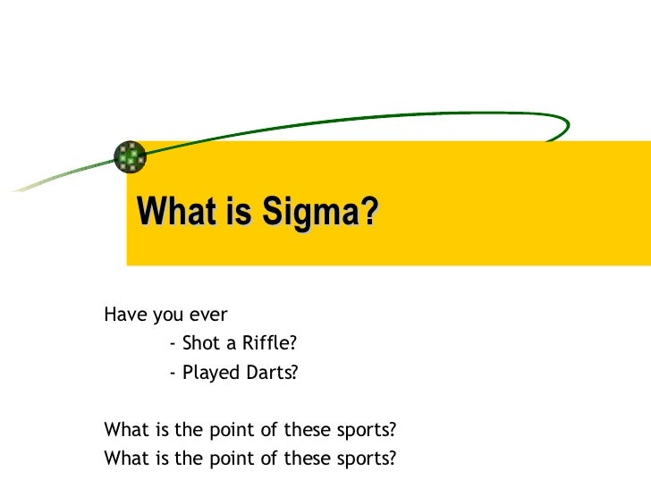 What is Sigma? Have you ever - Shot a Riffle? - Played Darts? What is the point of these sports? What is the point of thes...