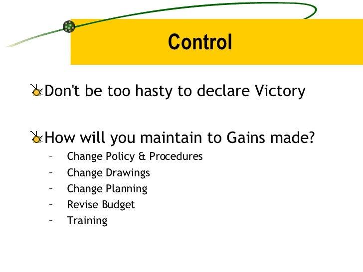 Control <ul><li>Don't be too hasty to declare Victory </li></ul><ul><li>How will you maintain to Gains made? </li></ul><ul...