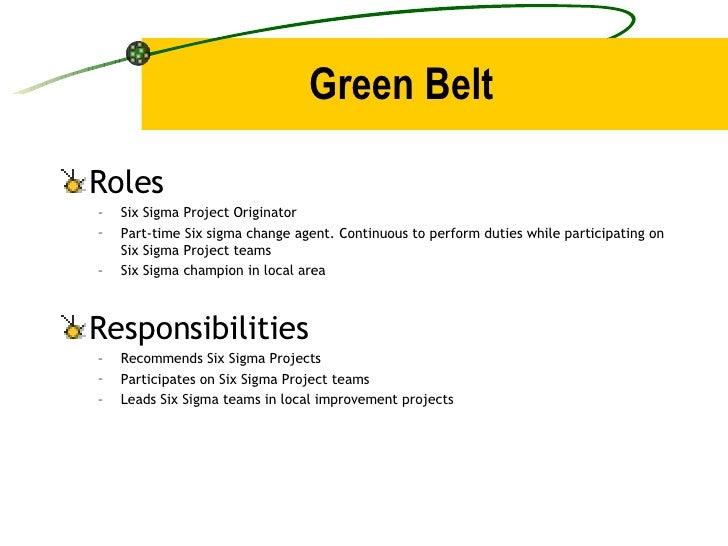 Green Belt <ul><li>Roles </li></ul><ul><ul><li>Six Sigma Project Originator </li></ul></ul><ul><ul><li>Part-time Six sigma...