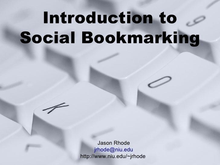 Introduction to Social Bookmarking Jason Rhode [email_address] http://www.niu.edu/~jrhode