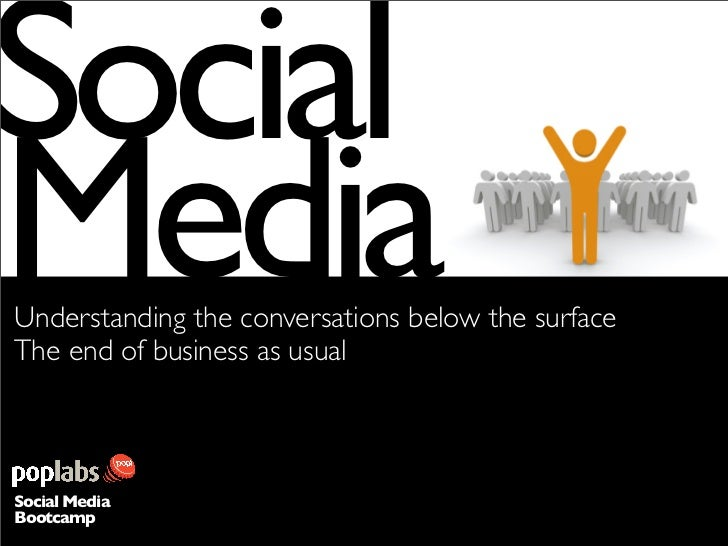 ocial Media Understanding the conversations below the surface The end of business as usual    Social Media Bootcamp