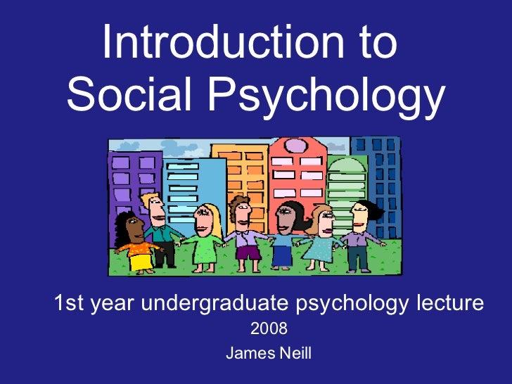 Introduction to  Social Psychology <ul><ul><li>1st year undergraduate psychology lecture </li></ul></ul><ul><ul><li>2008 <...