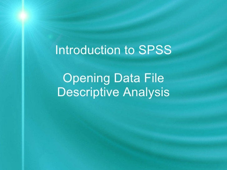 Introduction to SPSS Opening Data File Descriptive Analysis