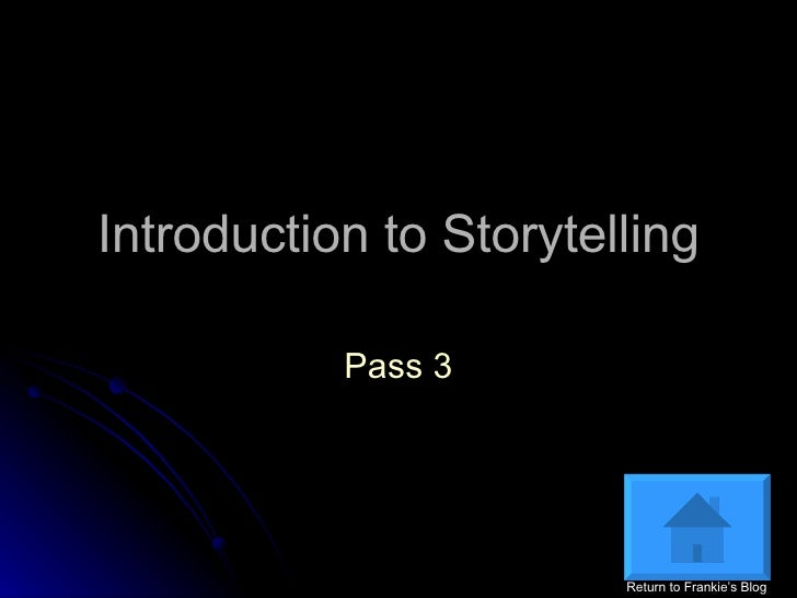 Introduction to Storytelling Pass 3 Return to Frankie's Blog