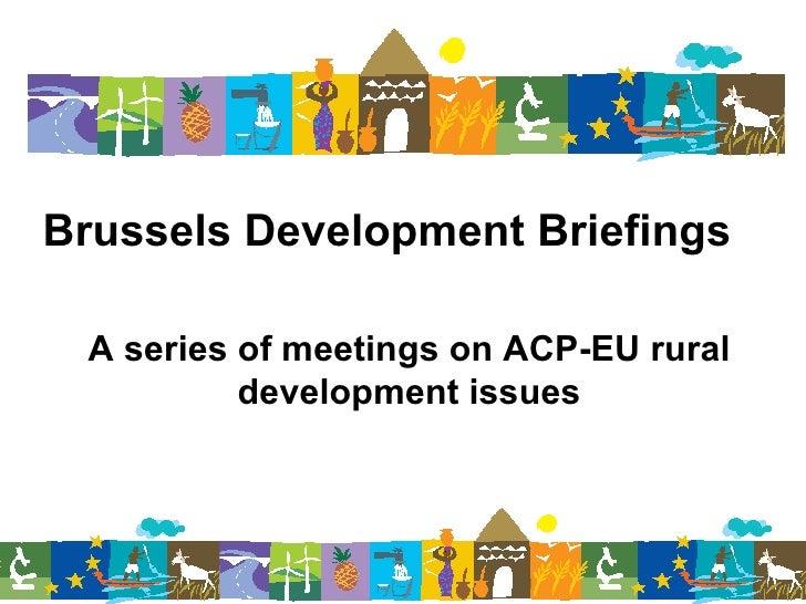 Brussels Development Briefings A series of meetings on ACP-EU rural development issues