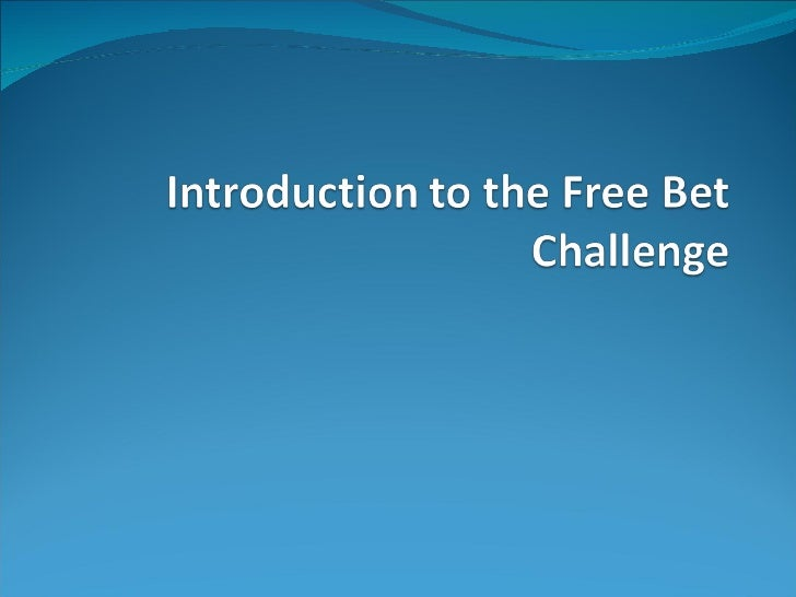 Introduction To The Free Bet Challenge Slide 1