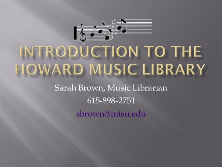 Sarah Brown, Music Librarian 615-898-2751 [email_address]
