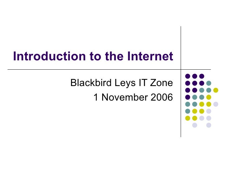 Introduction to the Internet Blackbird Leys IT Zone 1 November 2006