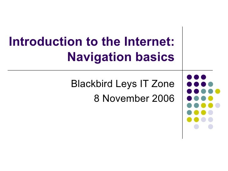 Introduction to the Internet: Navigation basics Blackbird Leys IT Zone 8 November 2006