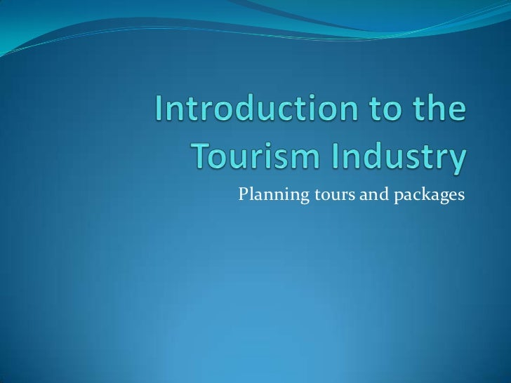 Introduction to the Tourism Industry<br />Planning tours and packages<br />