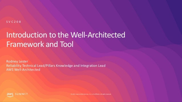 © 2019, Amazon Web Services, Inc. or its affiliates. All rights reserved.S U M M I T Introduction to the Well-Architected ...