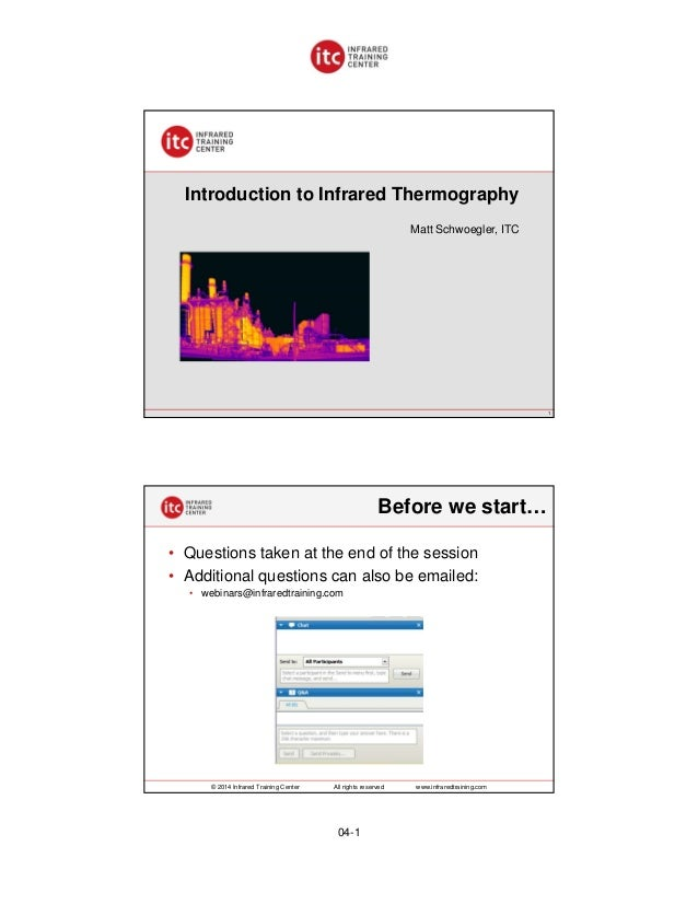 Introduction to Infrared Thermography Matt Schwoegler, ITC  1  Before we start… • Questions taken at the end of the sessio...