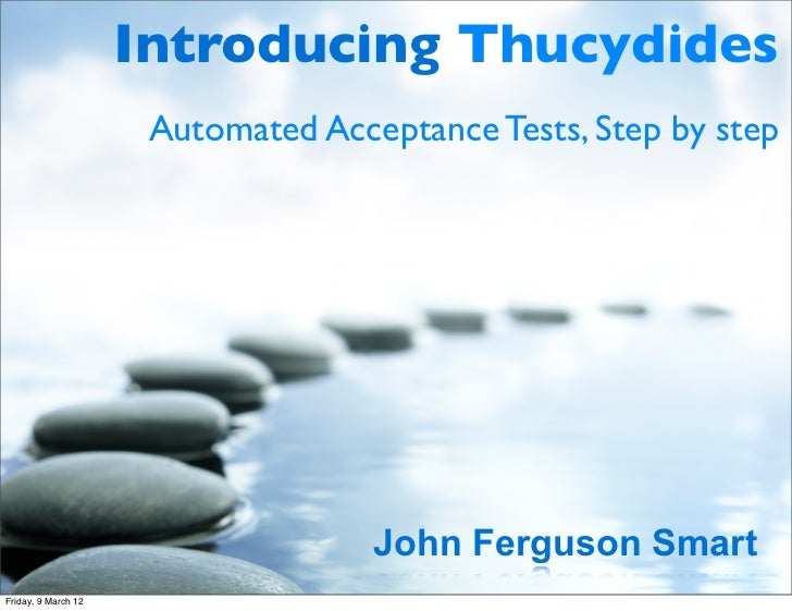Introducing Thucydides                      Automated Acceptance Tests, Step by step                                    Jo...
