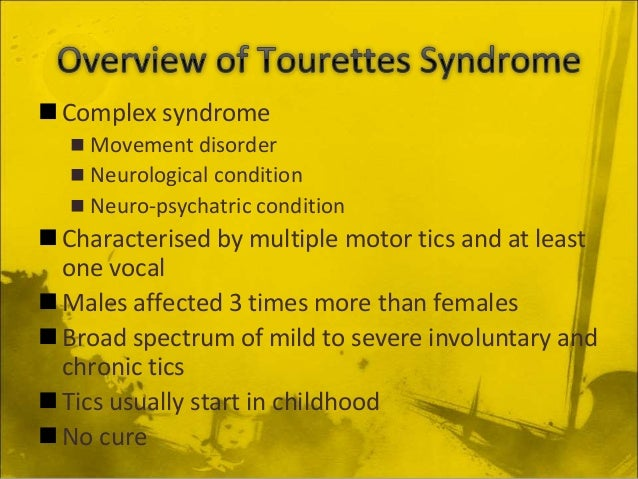 a history of the tourette syndrome Having a family history of tourette syndrome or other tic disorders might increase the risk of developing tourette syndrome sex.