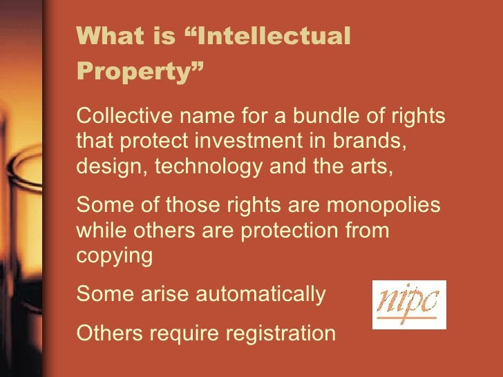 temporary monopolies and intellectual property rights In law, intellectual property (ip) is an umbrella term for various legal entitlements which attach to certain names, written and recorded media, and inventions the holders of these legal entitlements are generally entitled to exercise various exclusive rights in relation to the subject matter of the ip.