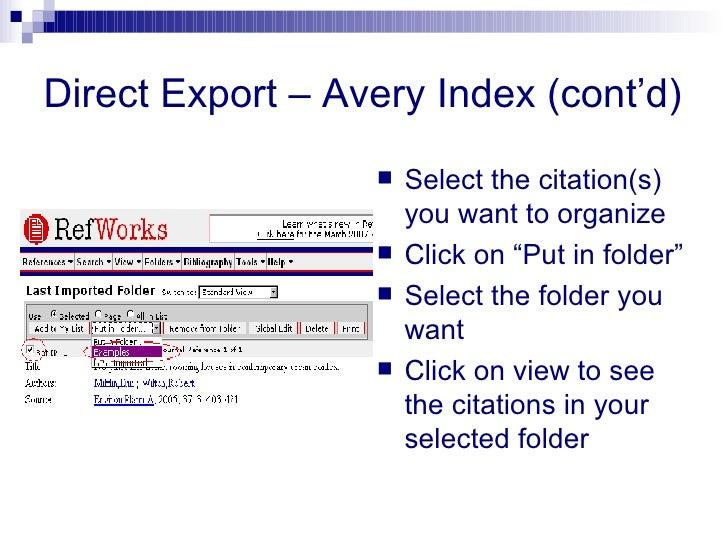 "Direct Export – Avery Index (cont'd) <ul><li>Select the citation(s) you want to organize </li></ul><ul><li>Click on ""Put i..."