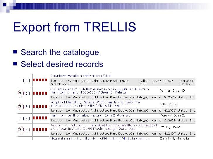 Export from TRELLIS <ul><li>Search the catalogue </li></ul><ul><li>Select desired records </li></ul>