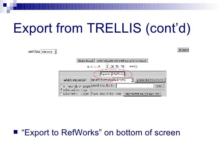 "Export from TRELLIS (cont'd) <ul><li>"" Export to RefWorks"" on bottom of screen </li></ul>"