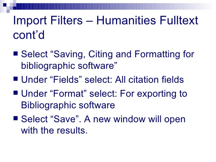 """Import Filters – Humanities Fulltext cont'd   <ul><li>Select """"Saving, Citing and Formatting for bibliographic software"""" </..."""